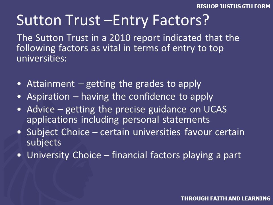 THROUGH FAITH AND LEARNING BISHOP JUSTUS 6TH FORM Sutton Trust –Entry Factors.