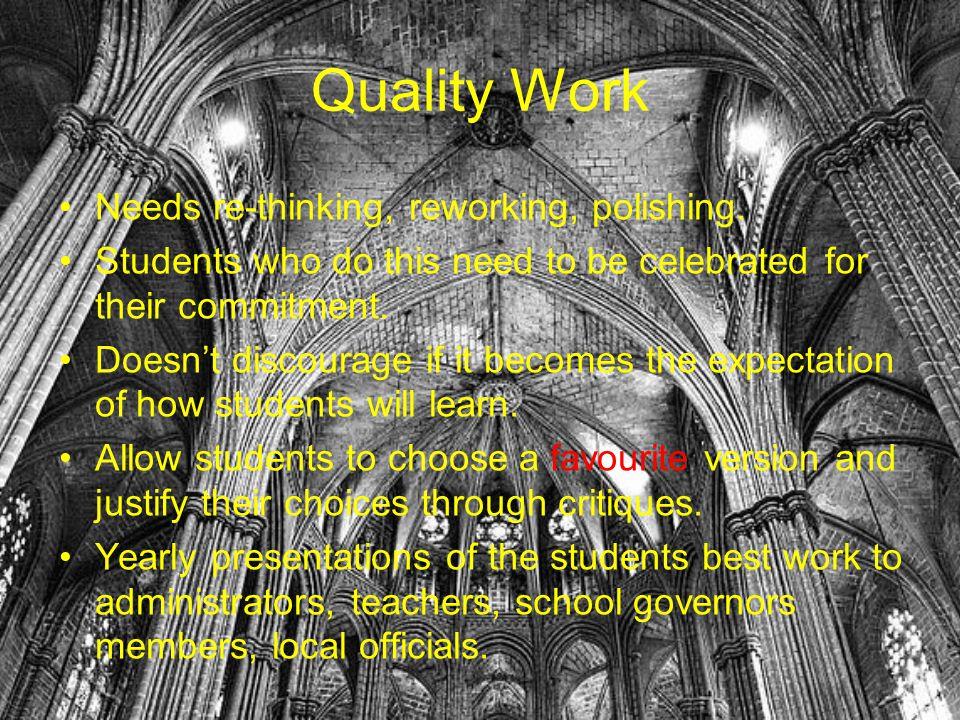 Quality Work Needs re-thinking, reworking, polishing.
