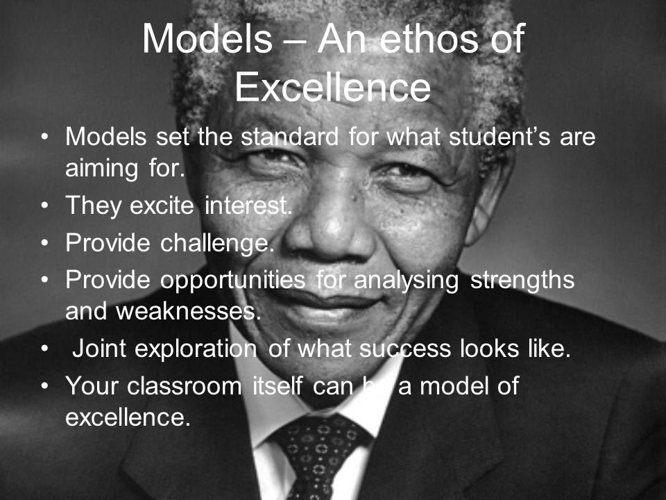 Models – An ethos of Excellence Models set the standard for what student's are aiming for.