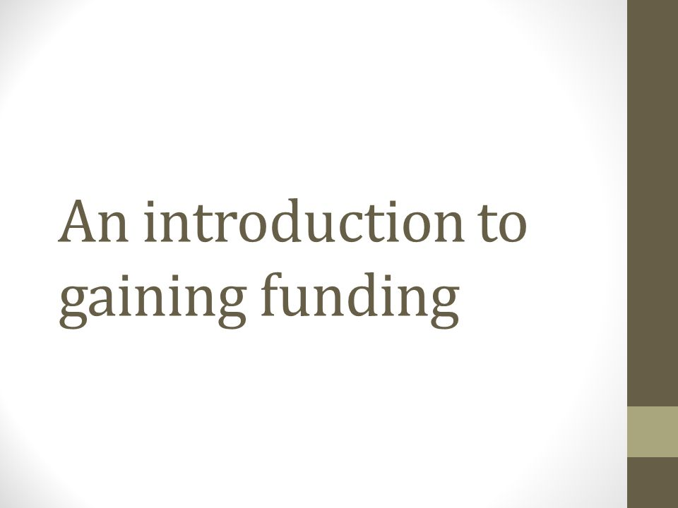 An introduction to gaining funding