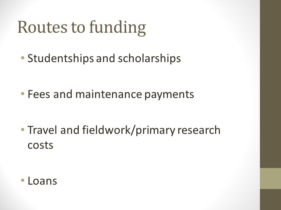 Studentships and Scholarships Research Councils Larger charities e.g.