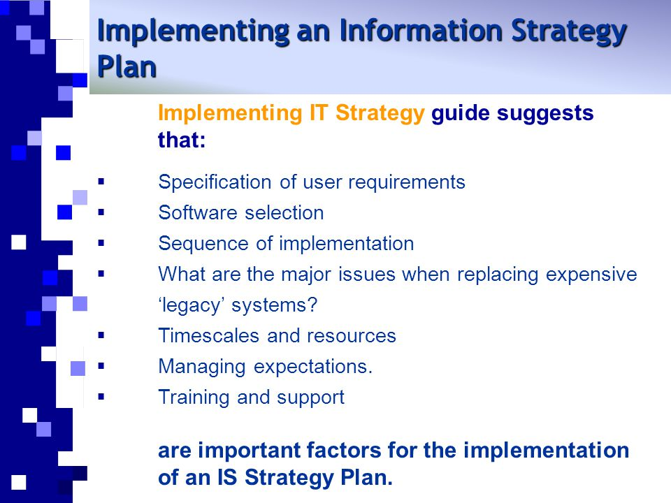Implementing IT Strategy guide suggests that:  Specification of user requirements  Software selection  Sequence of implementation  What are the ma
