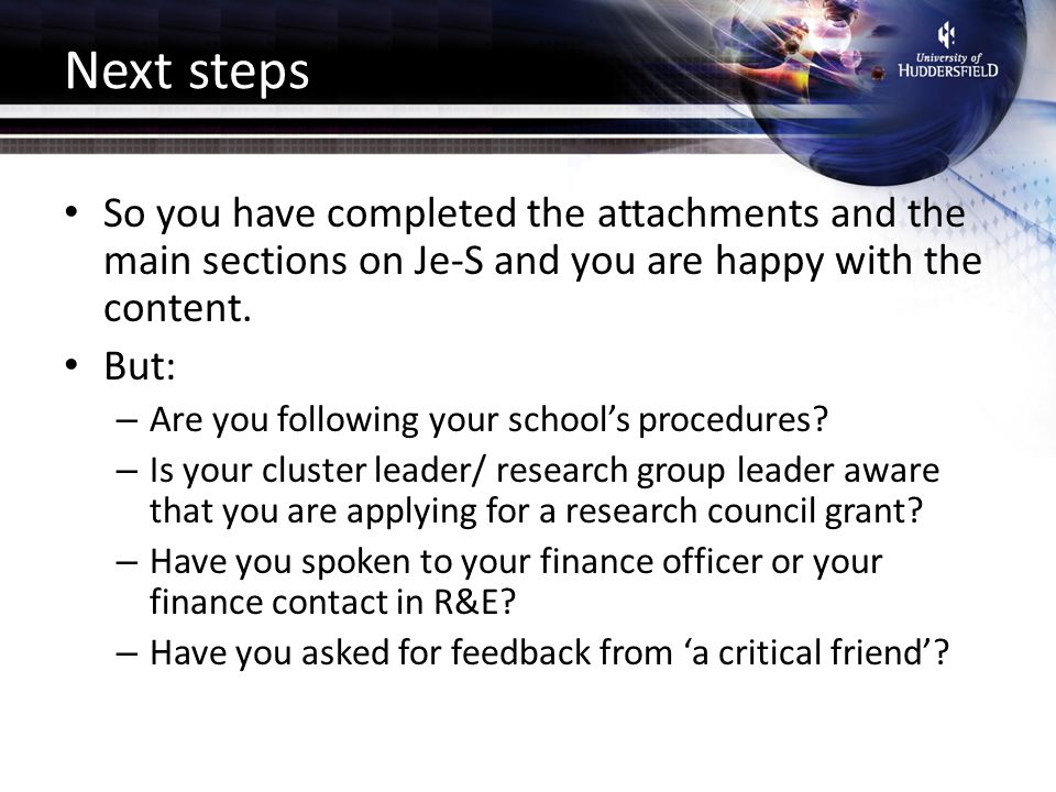 Next steps So you have completed the attachments and the main sections on Je-S and you are happy with the content.