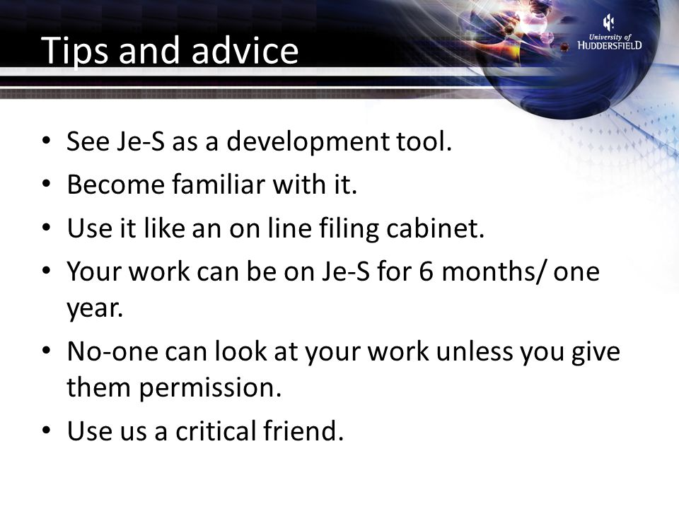 Tips and advice See Je-S as a development tool. Become familiar with it.