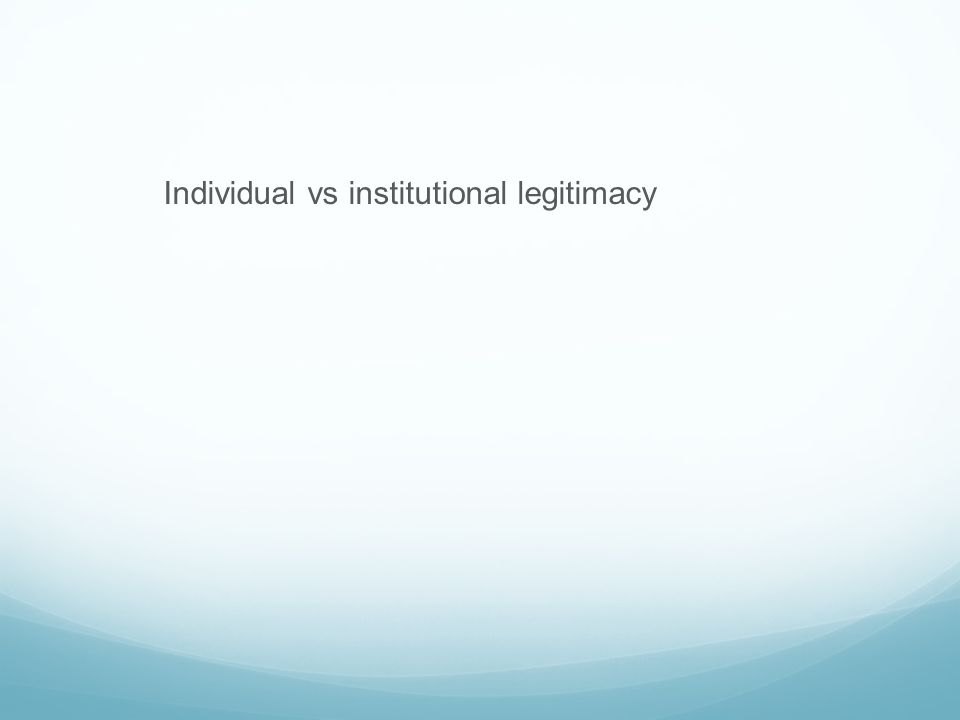 Individual vs institutional legitimacy