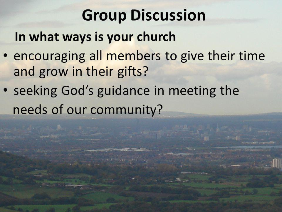 Group Discussion In what ways is your church encouraging all members to give their time and grow in their gifts.