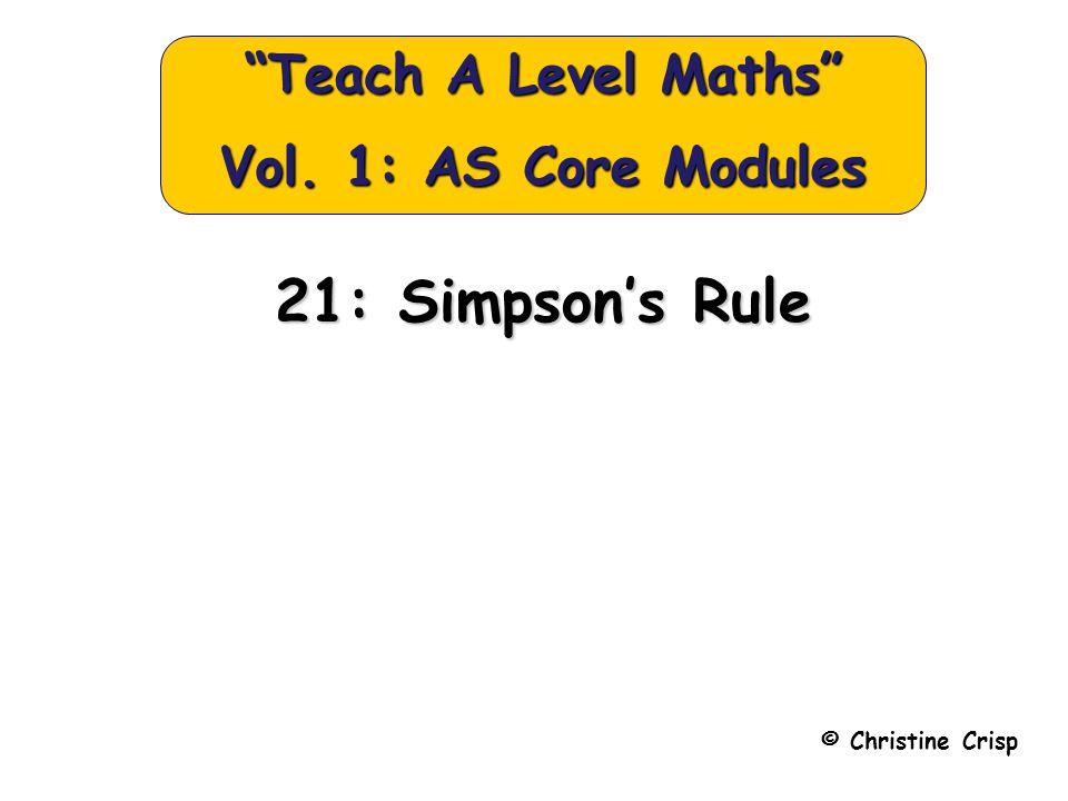 """21: Simpson's Rule © Christine Crisp """"Teach A Level Maths"""" Vol. 1: AS Core Modules"""