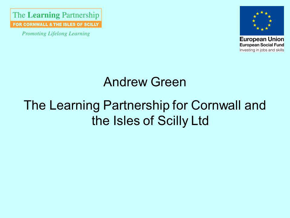 Andrew Green The Learning Partnership for Cornwall and the Isles of Scilly Ltd
