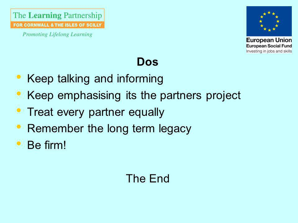 Dos Keep talking and informing Keep emphasising its the partners project Treat every partner equally Remember the long term legacy Be firm.