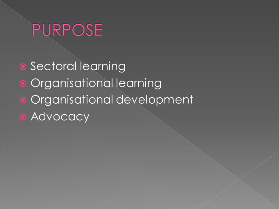  Sectoral learning  Organisational learning  Organisational development  Advocacy