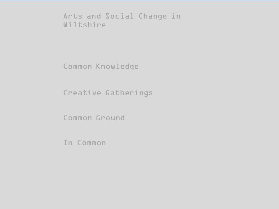 Arts and Social Change in Wiltshire Creative Gatherings Common Knowledge Common Ground In Common