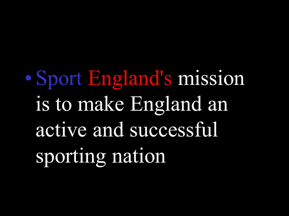 Sport England's mission is to make England an active and successful sporting nation