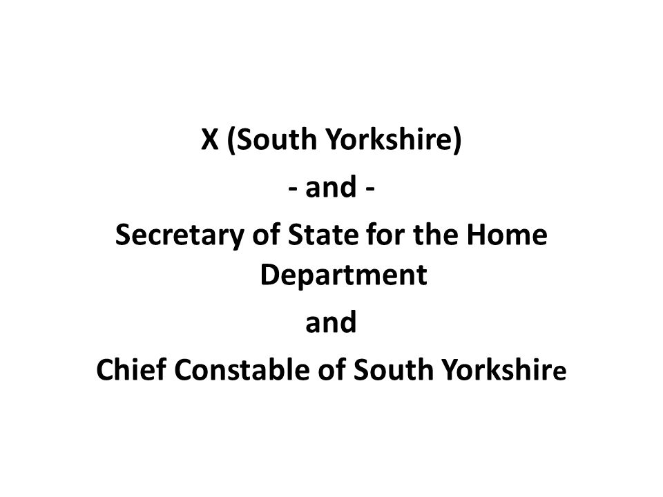 X (South Yorkshire) - and - Secretary of State for the Home Department and Chief Constable of South Yorkshir e