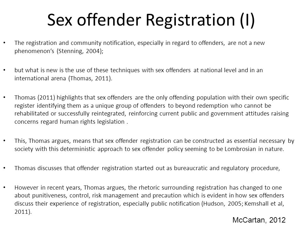 Sex offender Registration (I) The registration and community notification, especially in regard to offenders, are not a new phenomenon's (Stenning, 2004); but what is new is the use of these techniques with sex offenders at national level and in an international arena (Thomas, 2011).