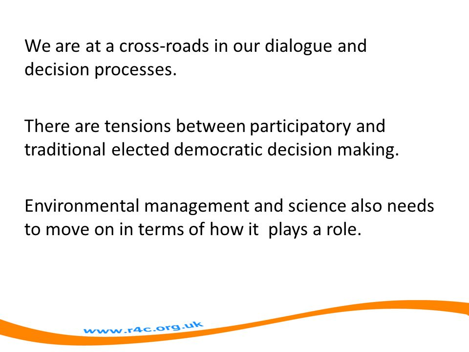 We are at a cross-roads in our dialogue and decision processes.