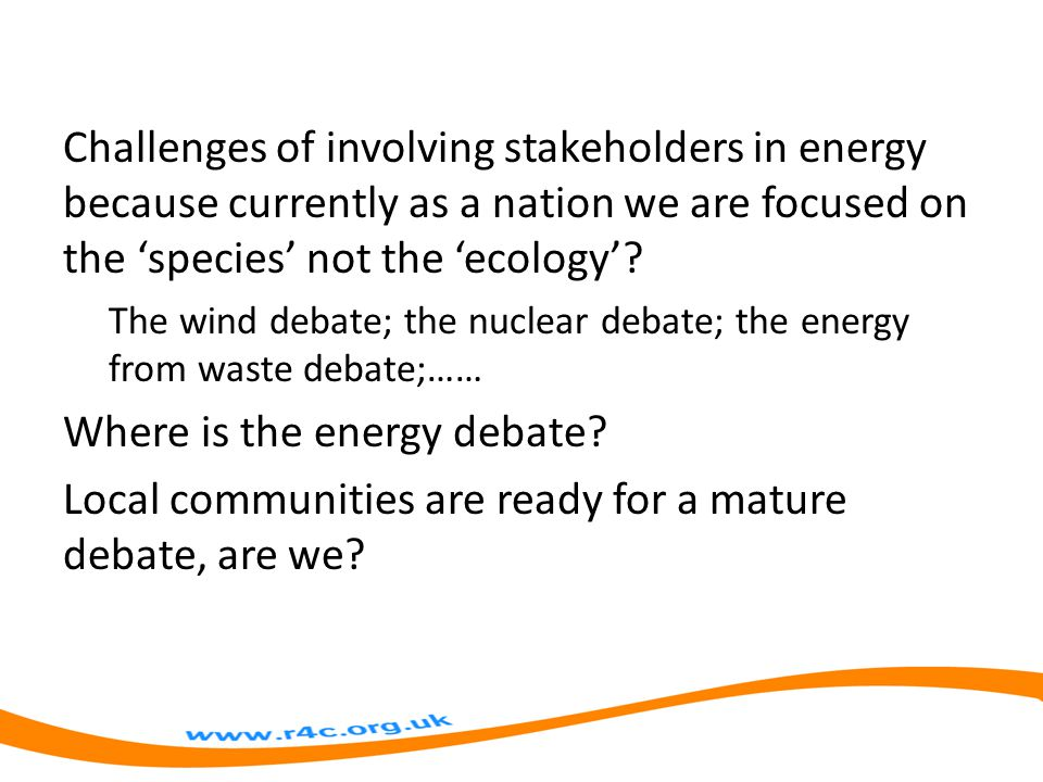 Challenges of involving stakeholders in energy because currently as a nation we are focused on the 'species' not the 'ecology'.