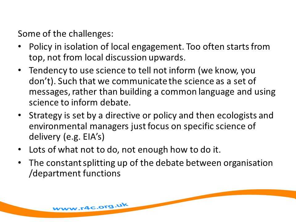 Some of the challenges: Policy in isolation of local engagement.