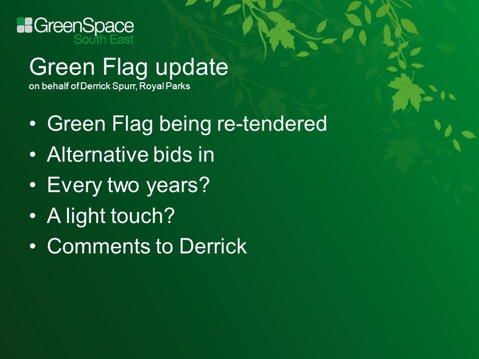 Green Flag update on behalf of Derrick Spurr, Royal Parks Green Flag being re-tendered Alternative bids in Every two years.