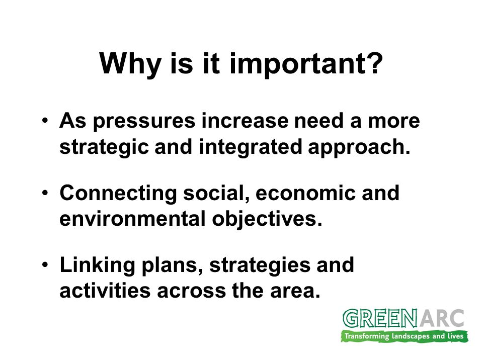 Why is it important. As pressures increase need a more strategic and integrated approach.