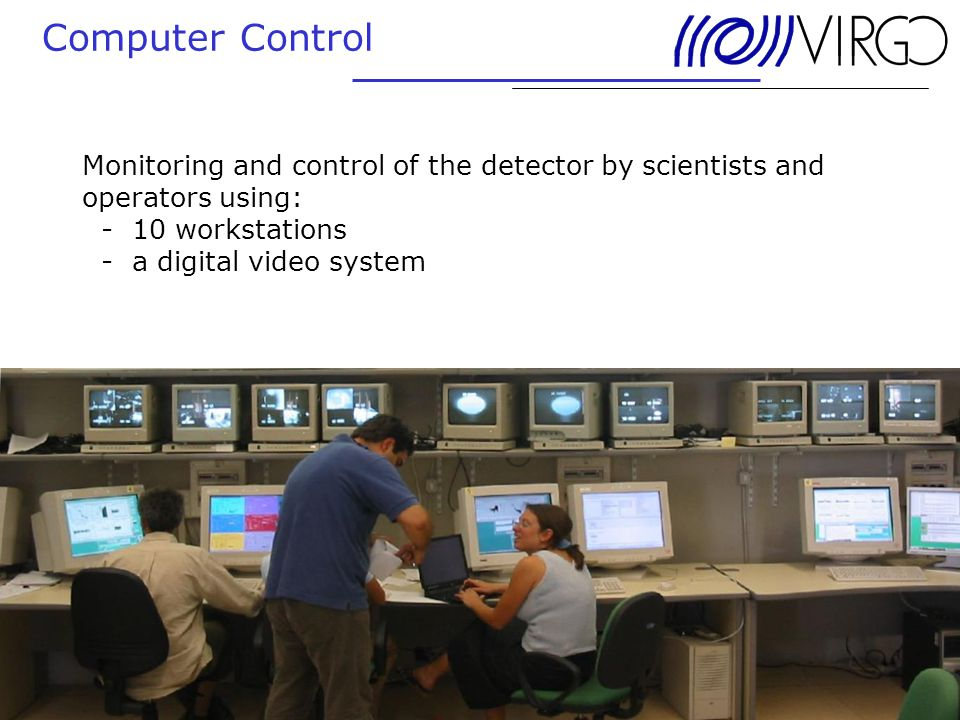 24. June 2004 Andreas Freise Computer Control Monitoring and control of the detector by scientists and operators using: - 10 workstations - a digital