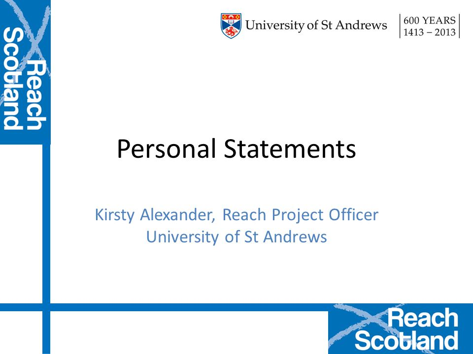 Personal Statements Kirsty Alexander, Reach Project Officer University of St Andrews