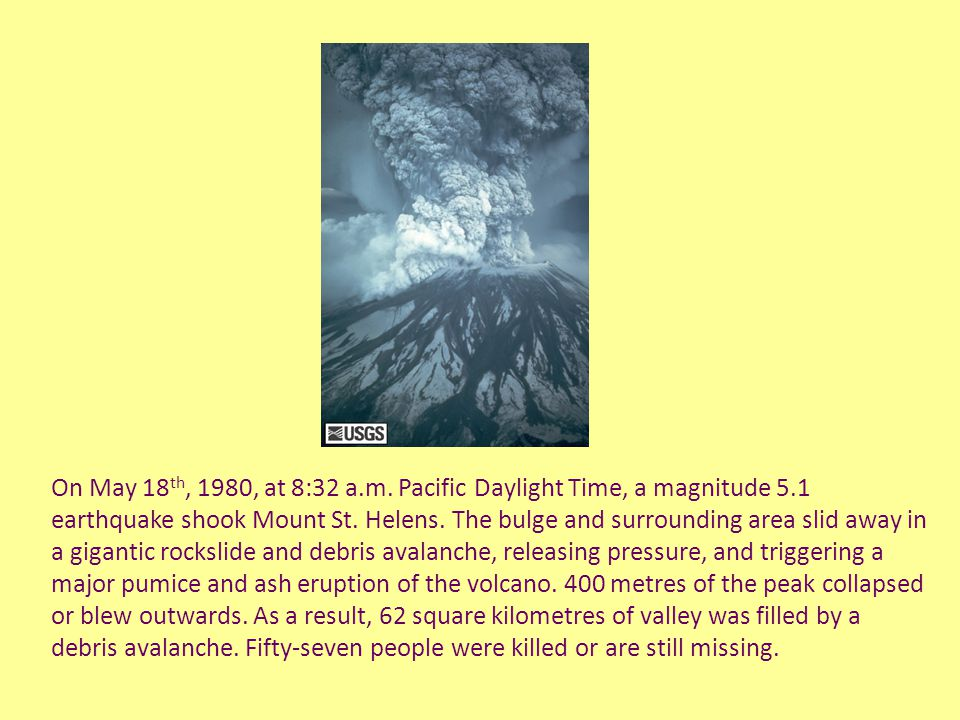 On May 18 th, 1980, at 8:32 a.m. Pacific Daylight Time, a magnitude 5.1 earthquake shook Mount St.