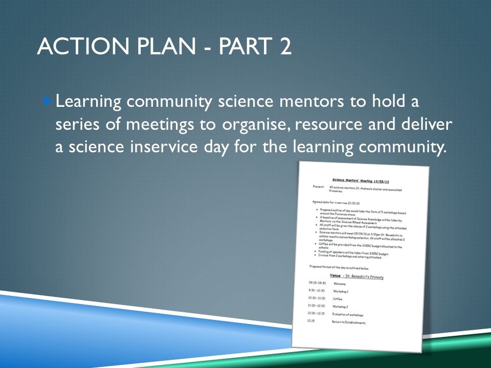 ACTION PLAN - PART 2  Learning community science mentors to hold a series of meetings to organise, resource and deliver a science inservice day for the learning community.