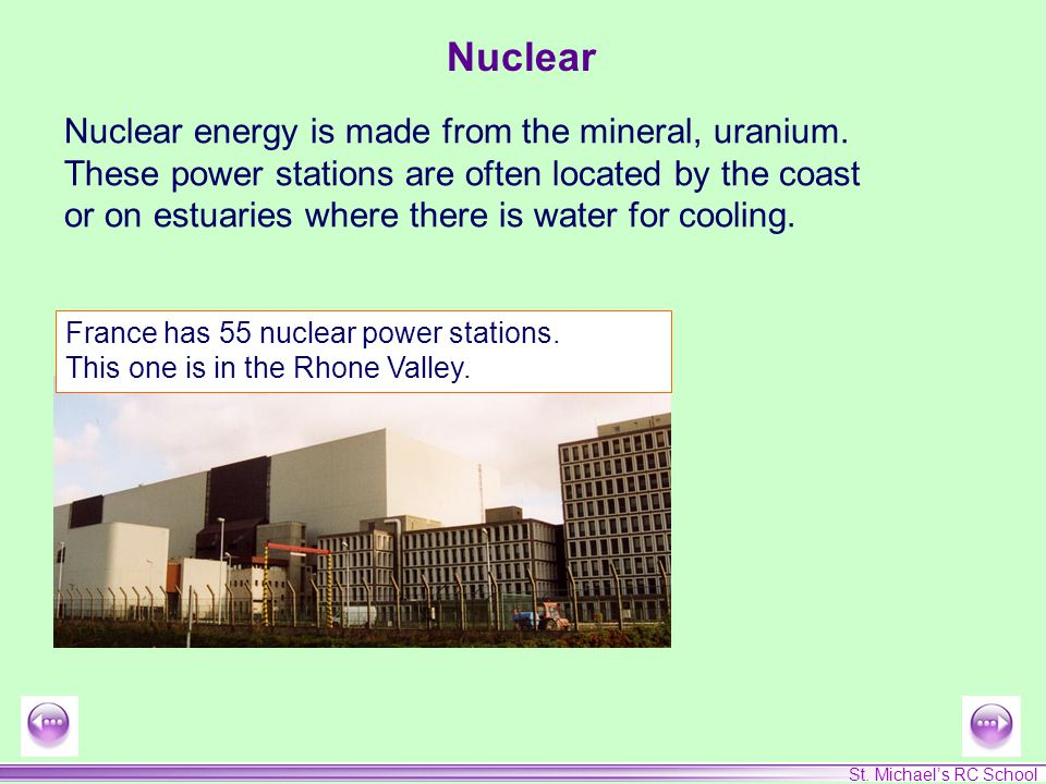 St. Michael's RC School Nuclear Nuclear energy is made from the mineral, uranium.