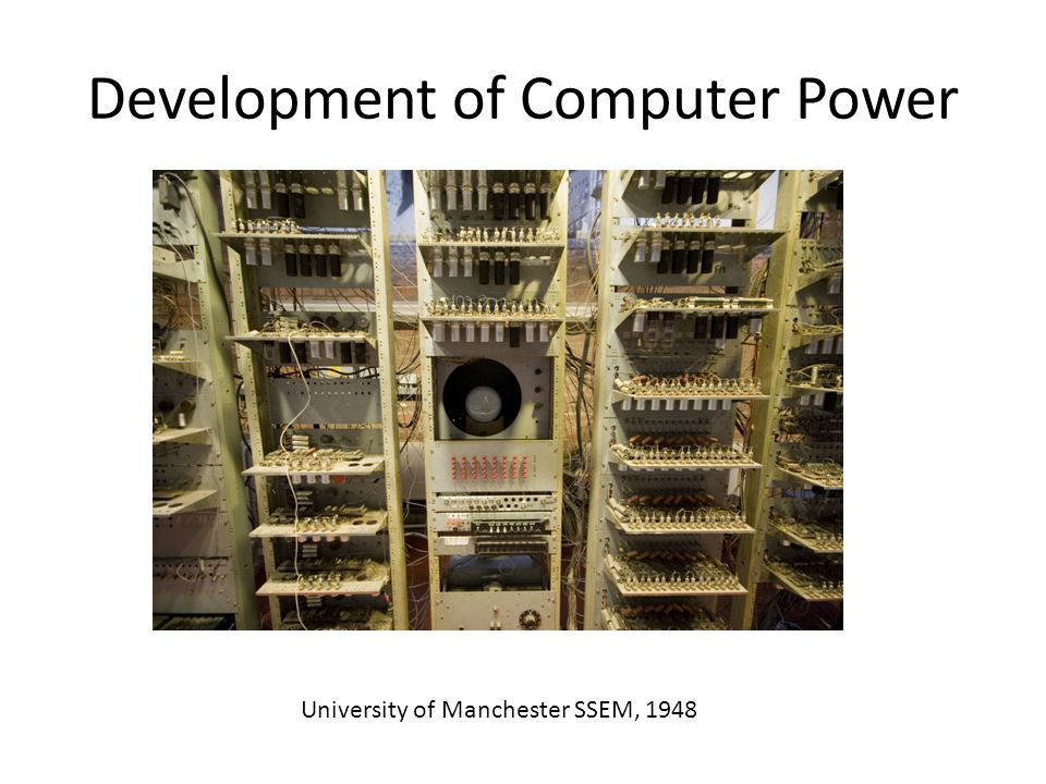 Development of Computer Power University of Manchester SSEM, 1948