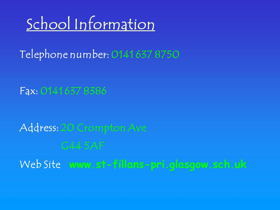School Information Telephone number: 0141 637 8750 Fax: 0141 637 8386 Address: 20 Crompton Ave G44 5AF Web Site www.st-fillans-pri.glasgow.sch.uk