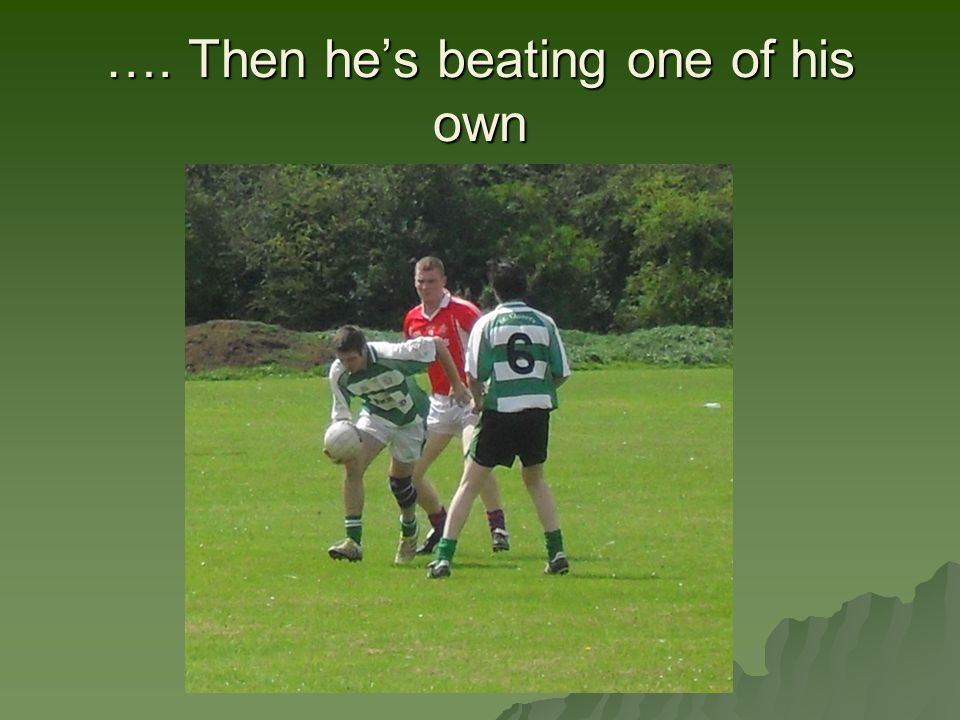 …. Then he's beating one of his own