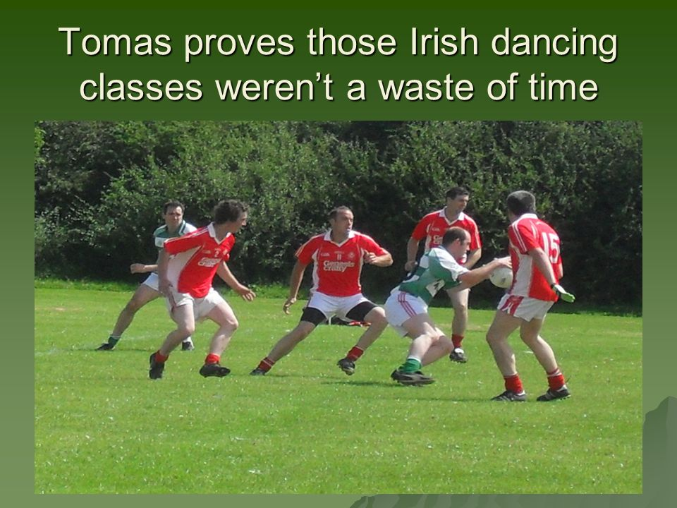 Tomas proves those Irish dancing classes weren't a waste of time