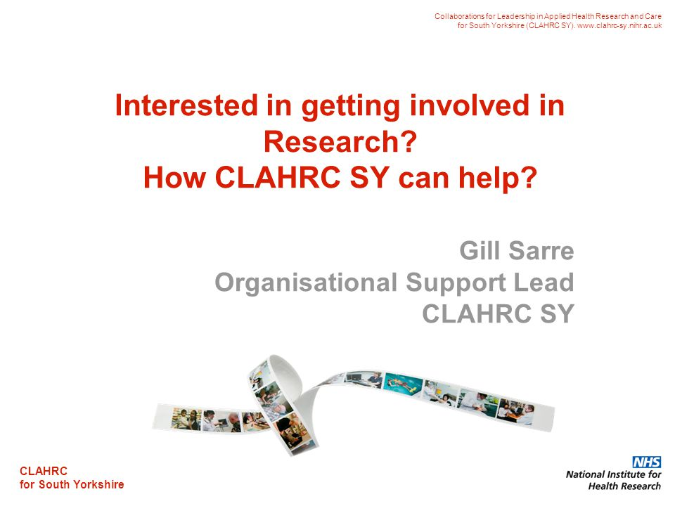 CLAHRC for South Yorkshire Collaborations for Leadership in Applied Health Research and Care for South Yorkshire (CLAHRC SY). www.clahrc-sy.nihr.ac.uk