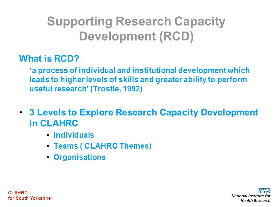 CLAHRC for South Yorkshire Supporting Research Capacity Development (RCD) What is RCD.