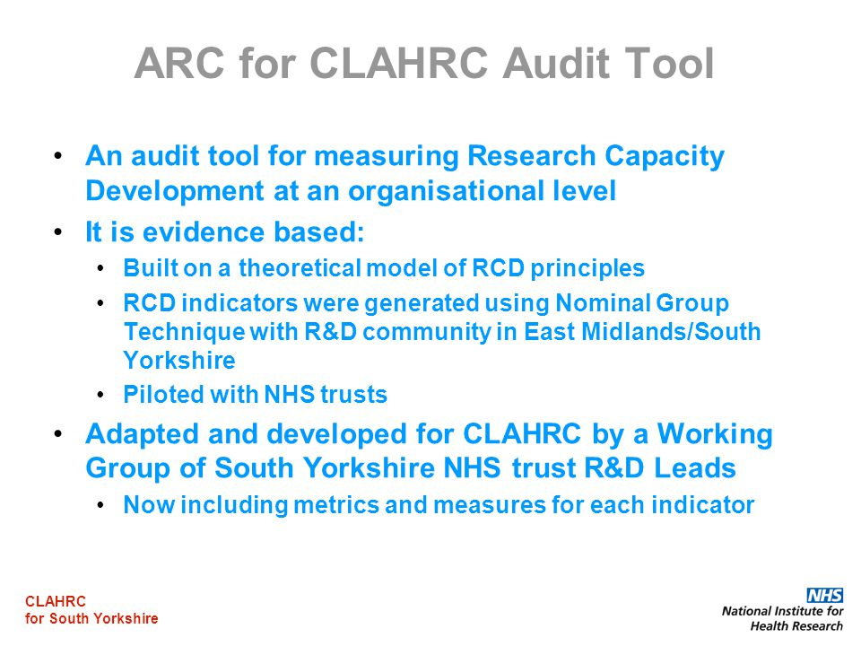 CLAHRC for South Yorkshire ARC for CLAHRC Audit Tool An audit tool for measuring Research Capacity Development at an organisational level It is eviden