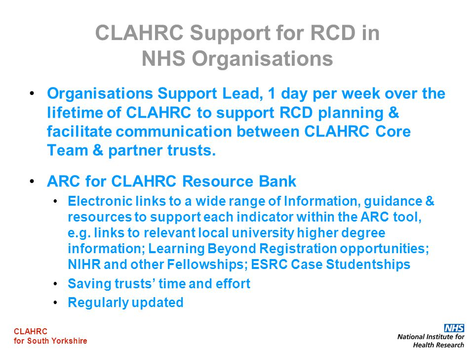 CLAHRC for South Yorkshire CLAHRC Support for RCD in NHS Organisations Organisations Support Lead, 1 day per week over the lifetime of CLAHRC to suppo