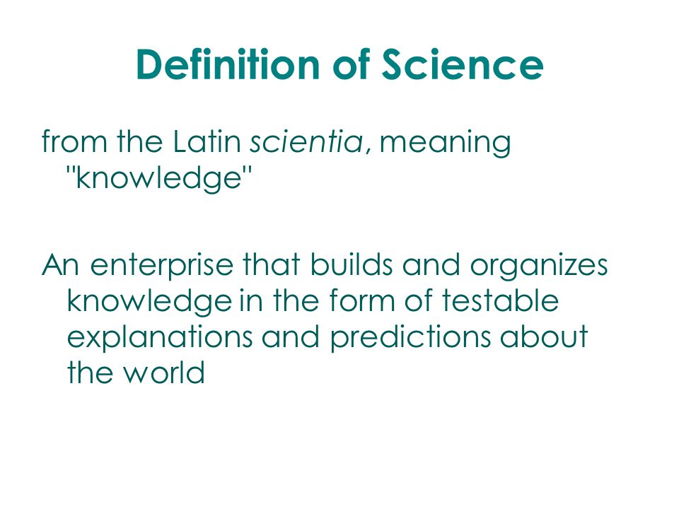 Definition of Science from the Latin scientia, meaning