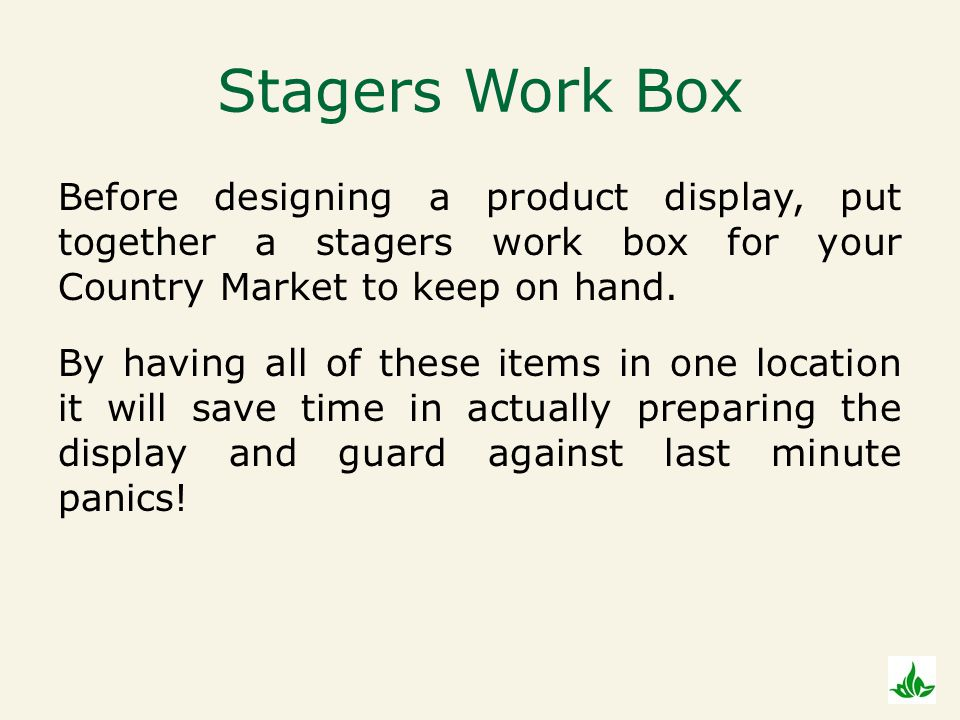 Stagers Work Box Before designing a product display, put together a stagers work box for your Country Market to keep on hand.