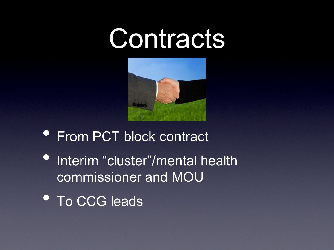 Contracts From PCT block contract Interim cluster /mental health commissioner and MOU To CCG leads