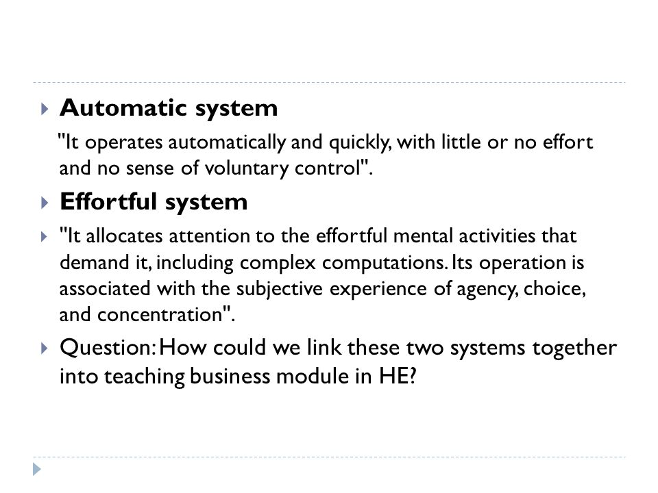  Automatic system It operates automatically and quickly, with little or no effort and no sense of voluntary control .