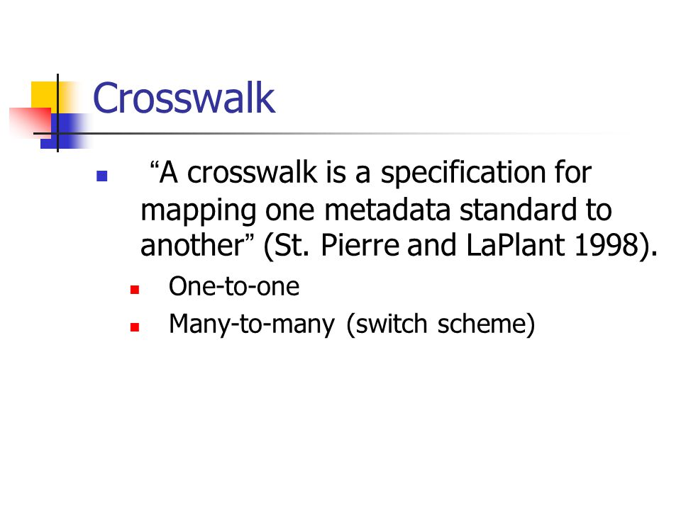 Crosswalk A crosswalk is a specification for mapping one metadata standard to another (St.