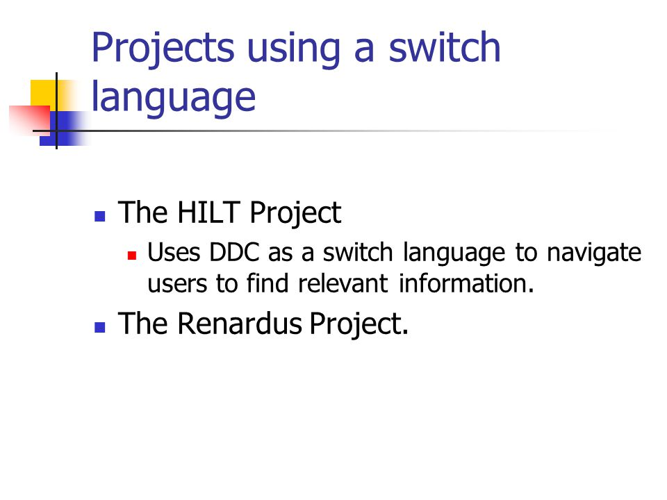 Projects using a switch language The HILT Project Uses DDC as a switch language to navigate users to find relevant information.