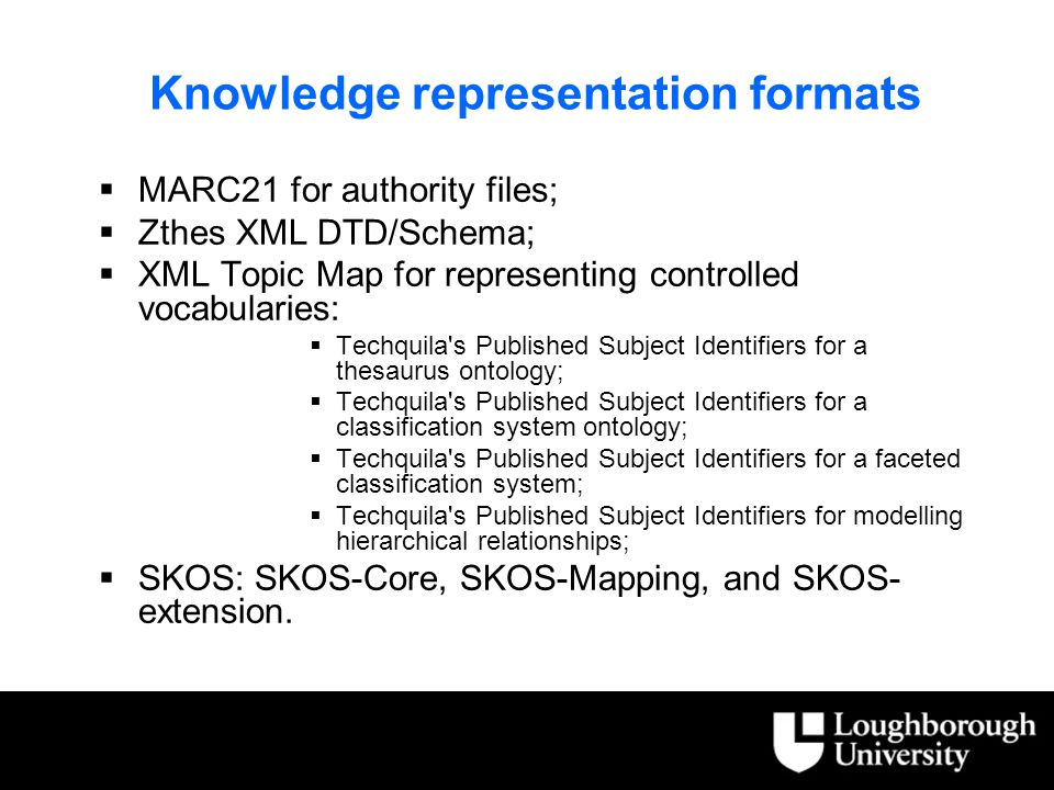 Knowledge representation formats  MARC21 for authority files;  Zthes XML DTD/Schema;  XML Topic Map for representing controlled vocabularies:  Tec