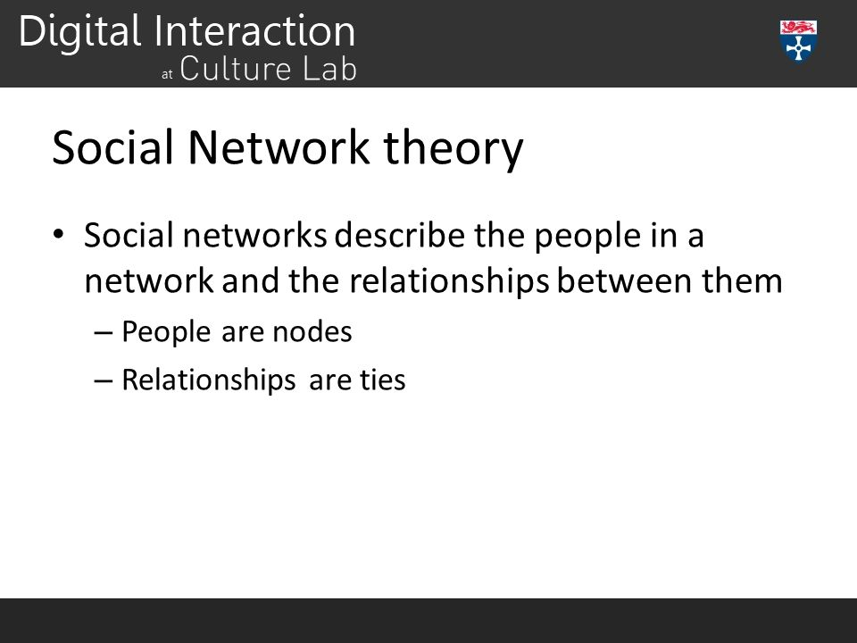 Social Network theory Social networks describe the people in a network and the relationships between them – People are nodes – Relationships are ties