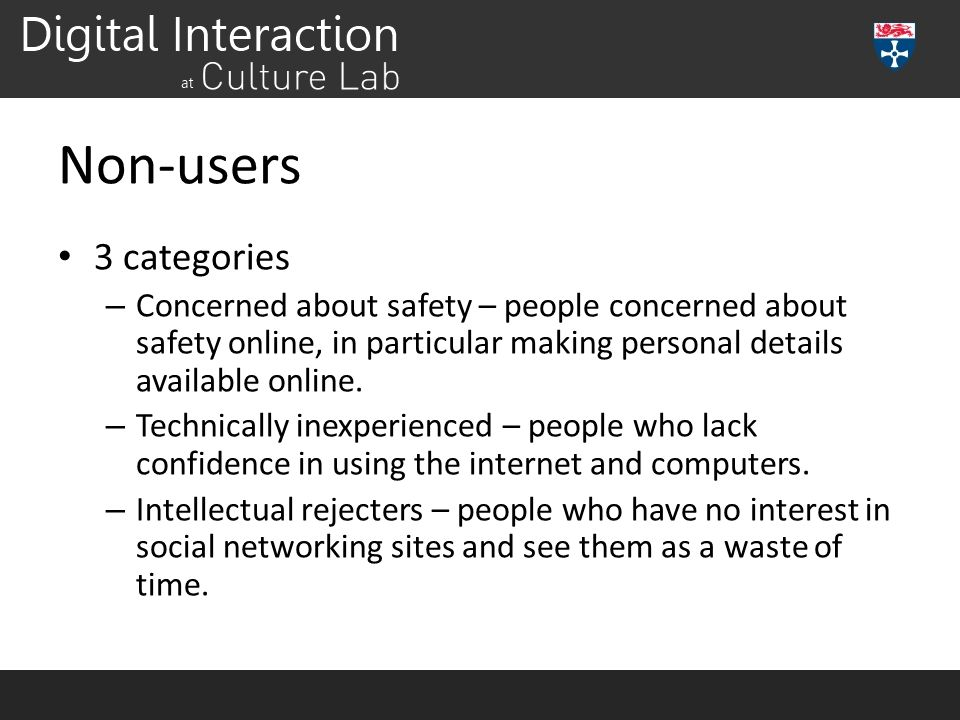 Non-users 3 categories – Concerned about safety – people concerned about safety online, in particular making personal details available online. – Tech