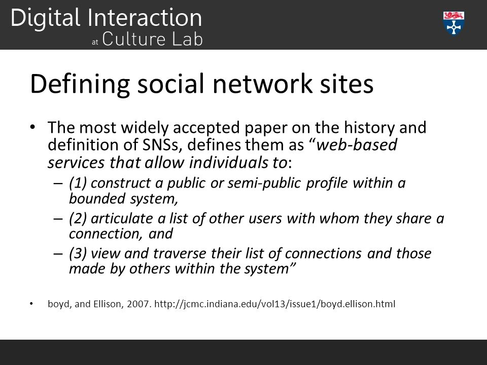 """Defining social network sites The most widely accepted paper on the history and definition of SNSs, defines them as """"web-based services that allow ind"""