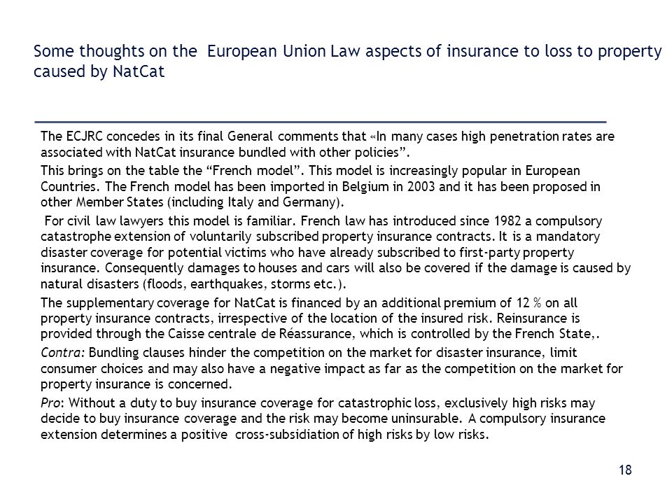 Some thoughts on the European Union Law aspects of insurance to loss to property caused by NatCat The ECJRC concedes in its final General comments that «In many cases high penetration rates are associated with NatCat insurance bundled with other policies .