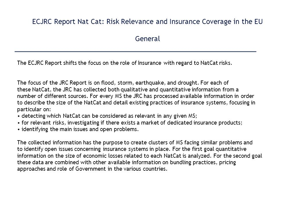 ECJRC Report Nat Cat: Risk Relevance and Insurance Coverage in the EU General The ECJRC Report shifts the focus on the role of Insurance with regard to NatCat risks.
