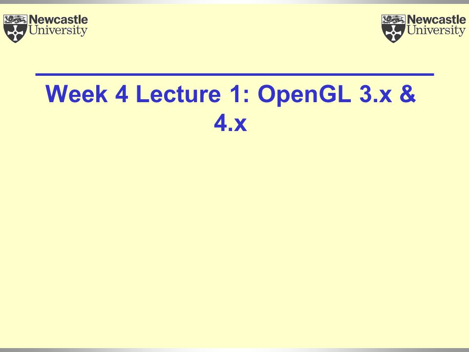 Week 4 Lecture 1: OpenGL 3.x & 4.x