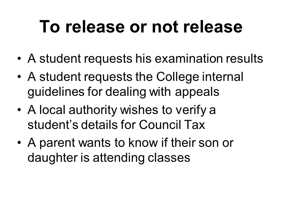 To release or not release A student requests his examination results A student requests the College internal guidelines for dealing with appeals A loc